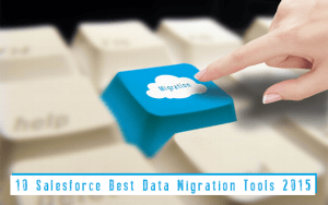 10 Salesforce Best Data Migration Tools 2015