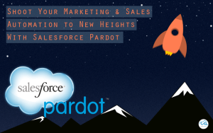 Shoot Your Marketing & Sales Automation to New Heights With Salesforce Pardot