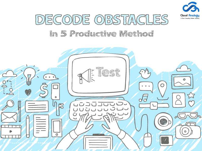 Decode obstacles in 5 productive methods