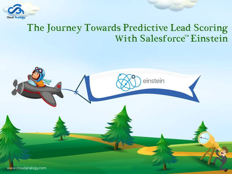 Predictive Lead Scoring – Enabling Predictive Intelligence with Sales Cloud Einstein