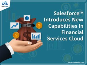 Salesforce Introduces New Capabilities In Financial Services Cloud