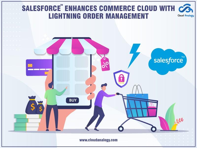 Salesforce enhances Commerce Cloud With Lightning Order Management
