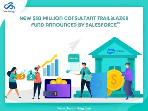 New $50 Million Consultant Trailblazer Fund Announced By Salesforce