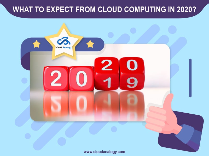 What To Expect From Cloud Computing In 2020?