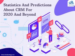 Statistics And Predictions About CRM For 2020 And Beyond