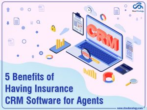 5 Benefits of Having Insurance CRM Software for Agents