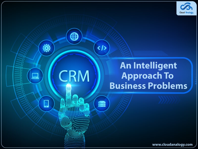 CRM-An Intelligent Approach to Business Problems