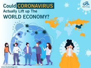 Could Coronavirus Actually Lift Up The World Economy?