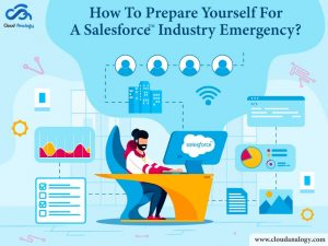 How To Prepare Yourself For A Salesforce Industry Emergency?