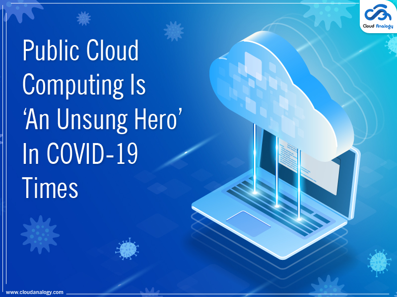Public Cloud Computing Is 'An Unsung Hero' In COVID-19 Times