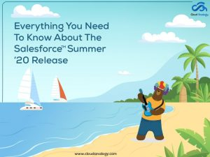 Everything You Need To Know About The Salesforce Summer '20 Release