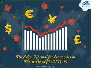 The New Normal For Economies In The Wake Of COVID-19-Part I