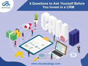 5 Questions to Ask Yourself Before You Invest in a CRM