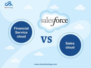 5 Reasons To Choose Salesforce Financial Services Cloud Vs. Sales Cloud
