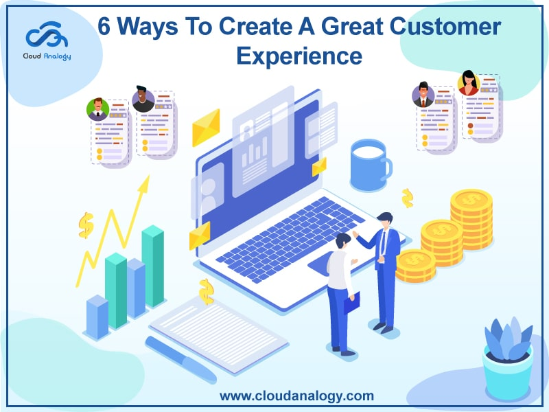 6 Ways To Create A Great Customer Experience