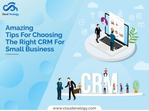 Amazing Tips For Choosing The Right CRM For Small Business