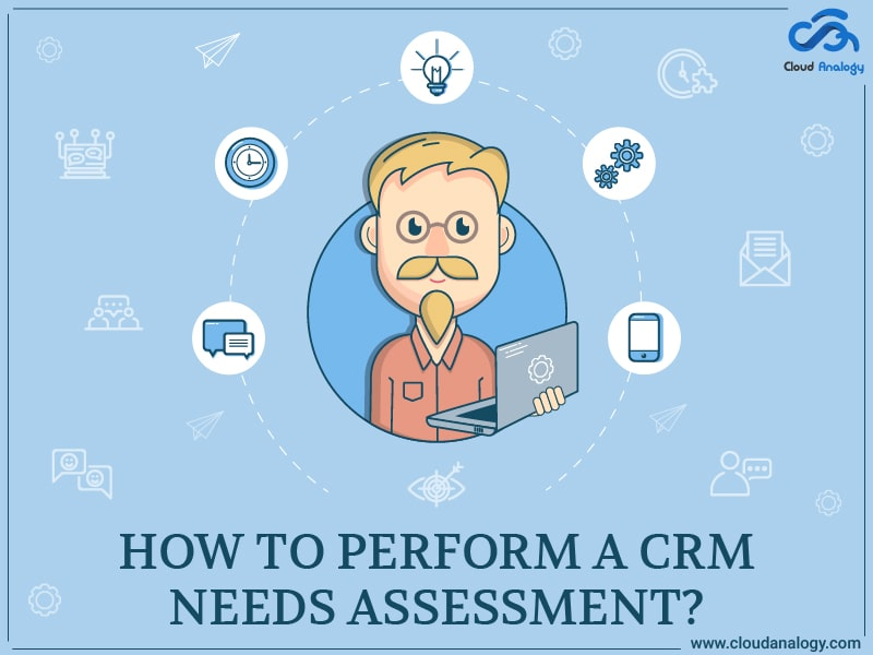 How To Perform A CRM Needs Assessment?