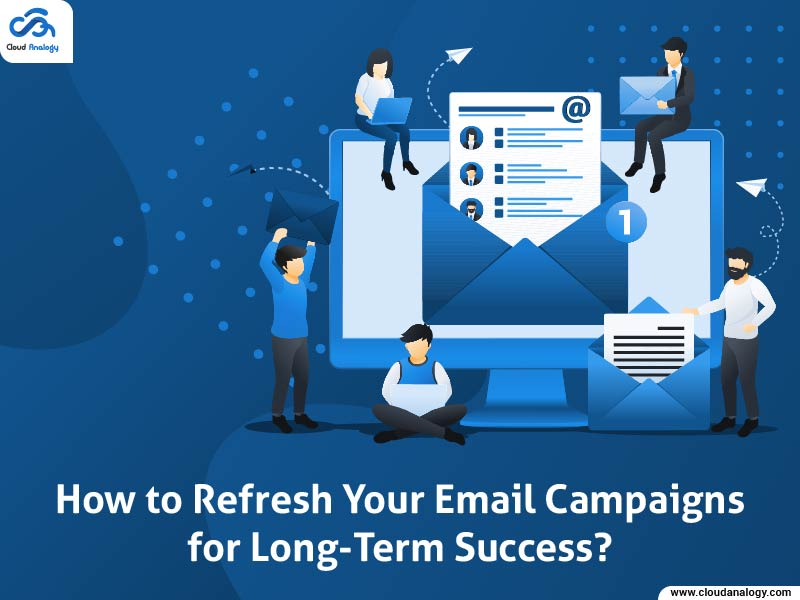 How To Refresh Your Email Campaigns For Long-Term Success?