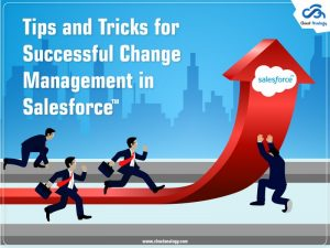 Tips And Tricks For Successful Change Management In Salesforce