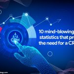 10 Mind-Blowing Statistics That Prove The Need For A CRM