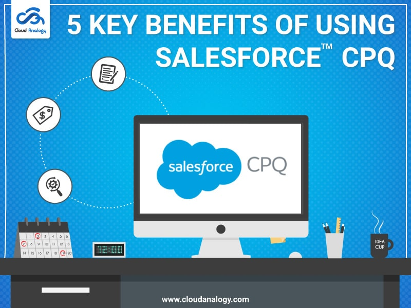 5 Key Benefits Of Using Salesforce CPQ