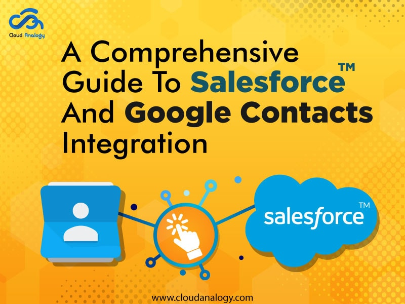 A Comprehensive Guide To Salesforce And Google Contacts Integration