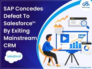 SAP Concedes Defeat To Salesforce By Exiting Mainstream CRM