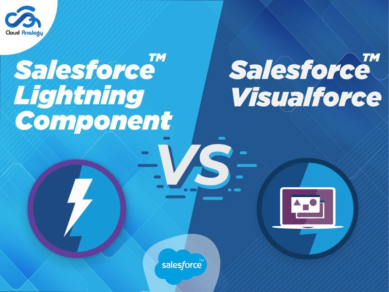 Salesforce Lightning Component Vs. Salesforce Visualforce