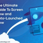 The Ultimate Guide To Screen Flow and Auto-Launched Flow