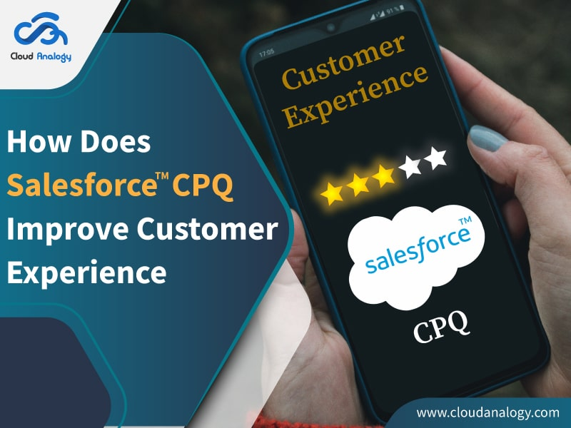 How Does Salesforce CPQ Improve Customer Experience