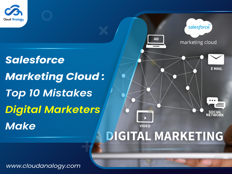 Salesforce Marketing Cloud: Top 10 Mistakes Digital Marketers Make