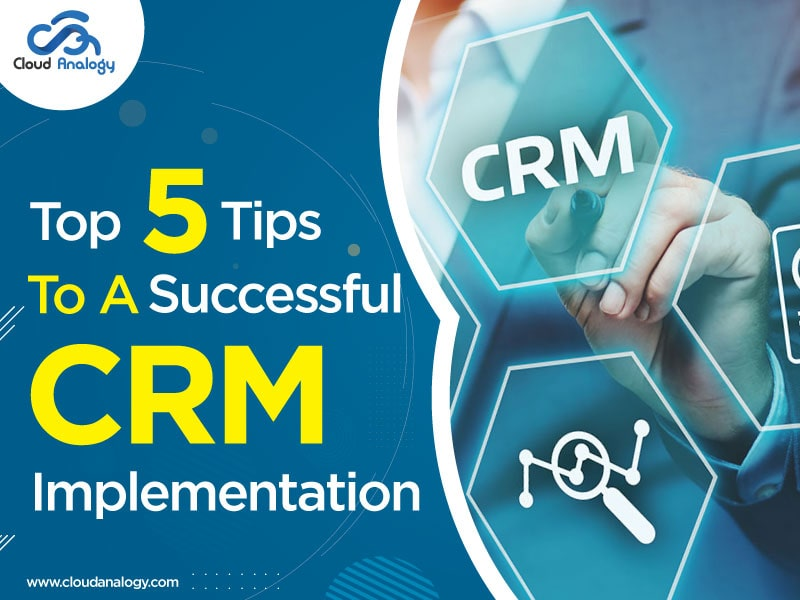 Top 5 Tips To A Successful CRM Implementation