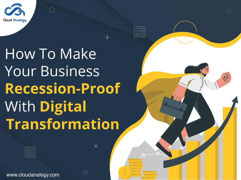 How To Make Your Business Recession-Proof With Digital Transformation?