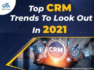 Top CRM Trends To Look Out In 2021