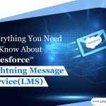 Everything You Need To Know About Salesforce Lightning Message Service(LMS)