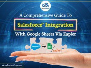 A Comprehensive Guide On Salesforce Integration With Google Sheets Via Zapier