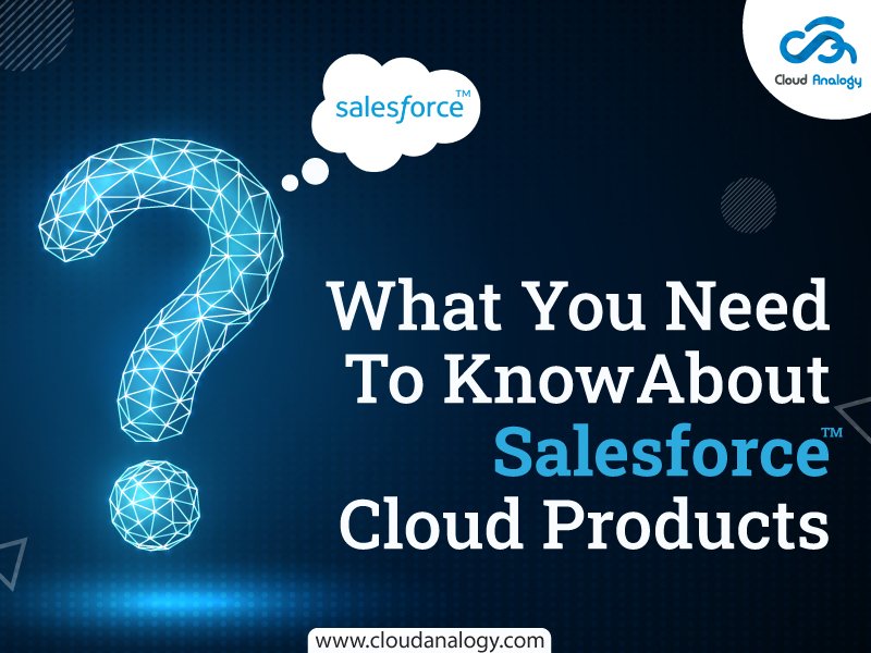 What You Need To Know About Salesforce Cloud Products