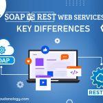 SOAP vs. REST Web Services: Key Differences