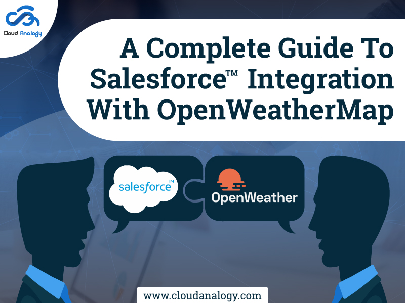 A Complete Guide To Salesforce Integration With  OpenWeatherMap