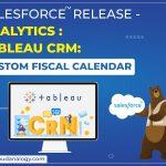 Salesforce Release  – Analytics: Tableau CRM: Custom Fiscal Calendar