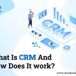 What Is CRM And How Does It work?