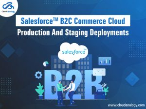 Salesforce B2C Commerce Cloud – Production And Staging Deployments