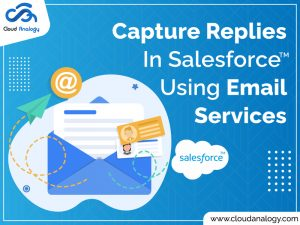 Capture Replies In Salesforce Using Email Services