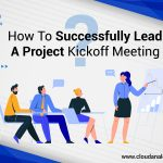 How To Successfully Lead A Project Kickoff Meeting