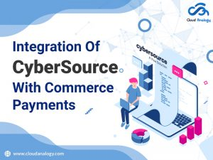 How To Integrate CyberSource With Commerce Payments